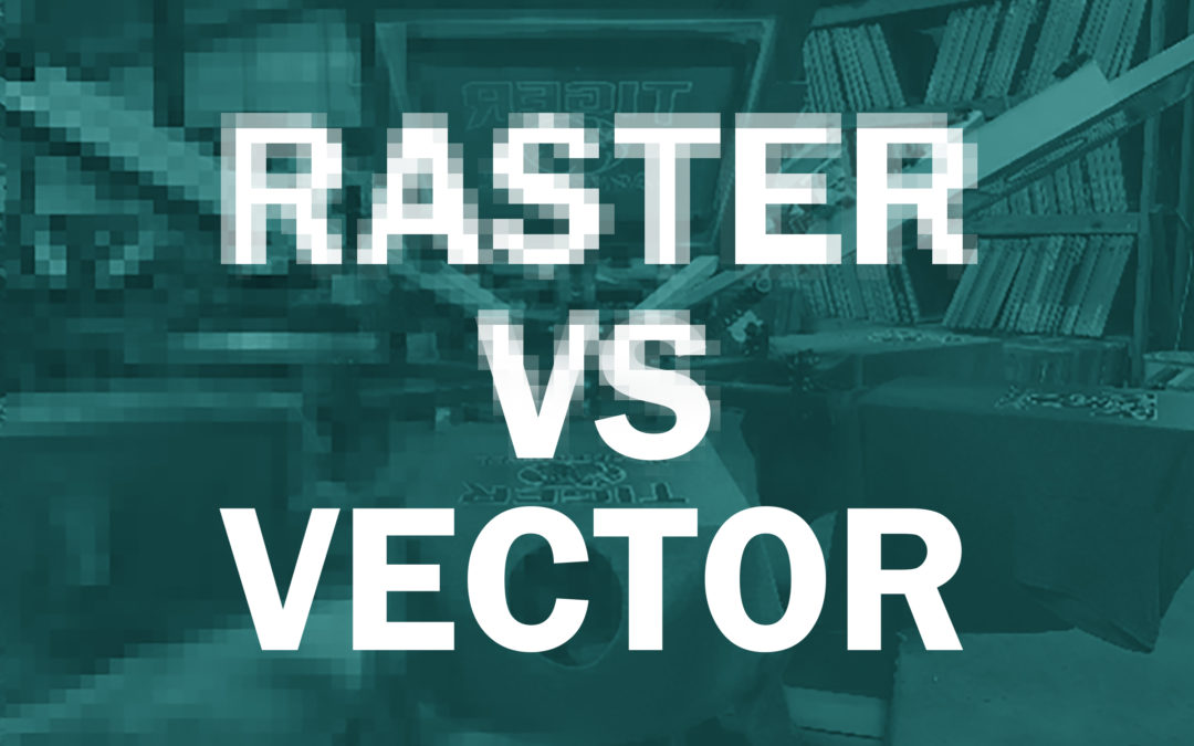 Raster vs Vector – Two Types of Artwork and Why it Matters